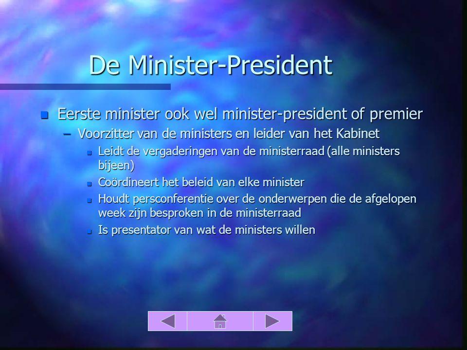 De Minister-President n Eerste minister ook wel minister-president of premier –Voorzitter van de ministers en leider van het Kabinet n Leidt de vergad