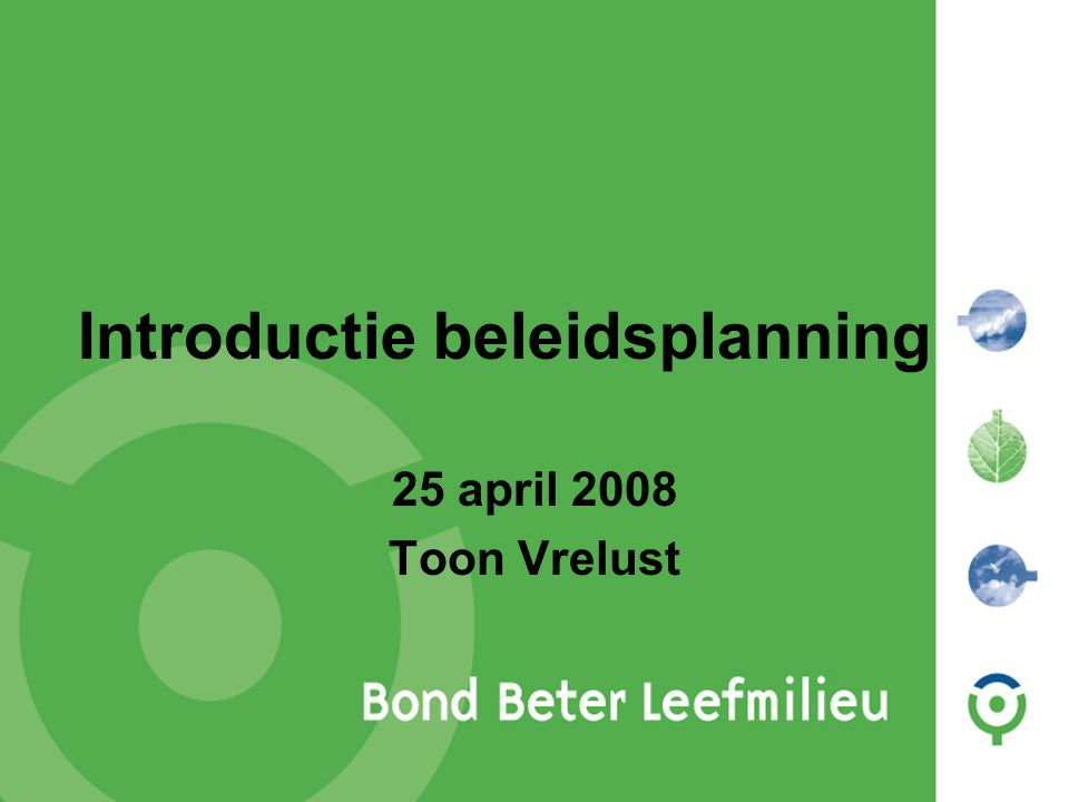 Introductie beleidsplanning 25 april 2008 Toon Vrelust