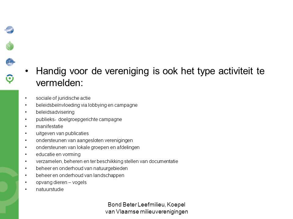 Bond Beter Leefmilieu, Koepel van Vlaamse milieuverenigingen Handig voor de vereniging is ook het type activiteit te vermelden: sociale of juridische