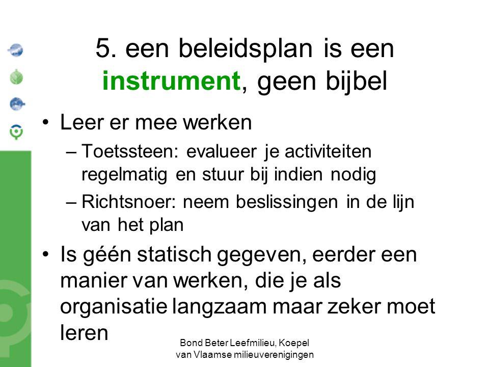Bond Beter Leefmilieu, Koepel van Vlaamse milieuverenigingen 5. een beleidsplan is een instrument, geen bijbel Leer er mee werken –Toetssteen: evaluee