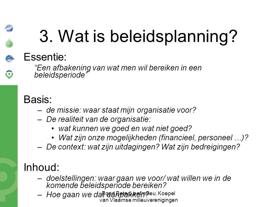 """Bond Beter Leefmilieu, Koepel van Vlaamse milieuverenigingen 3. Wat is beleidsplanning? Essentie: """"Een afbakening van wat men wil bereiken in een bele"""