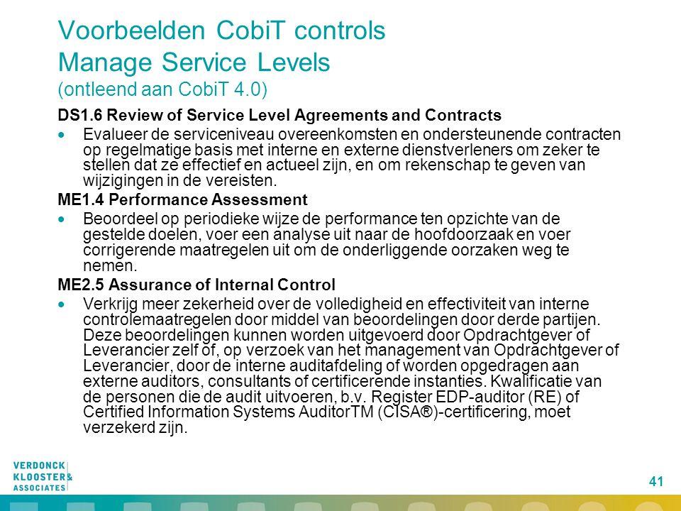 41 Voorbeelden CobiT controls Manage Service Levels (ontleend aan CobiT 4.0) DS1.6 Review of Service Level Agreements and Contracts  Evalueer de serv