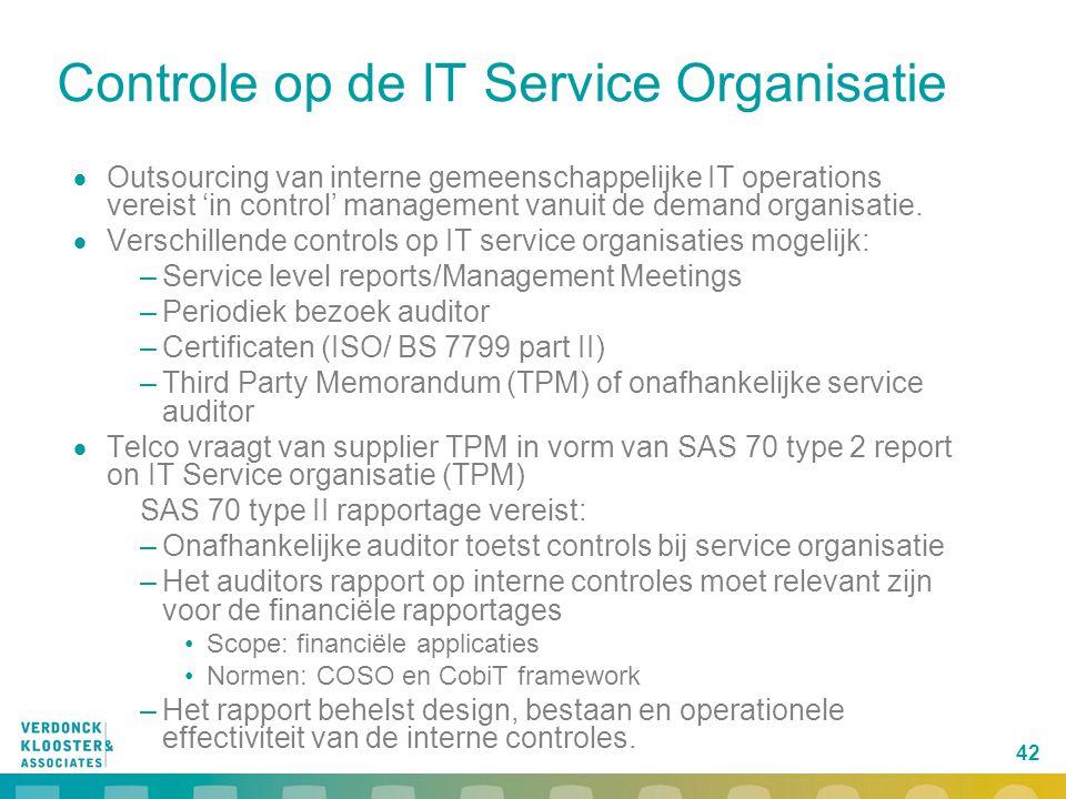 42 Controle op de IT Service Organisatie  Outsourcing van interne gemeenschappelijke IT operations vereist 'in control' management vanuit de demand o