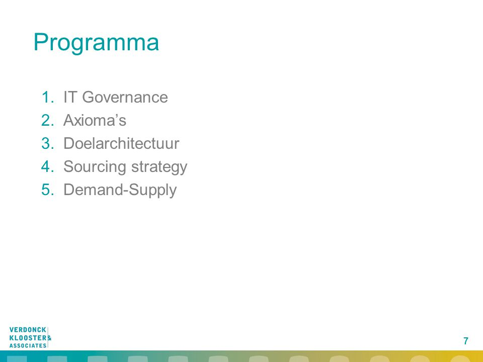 7 Programma 1.IT Governance 2.Axioma's 3.Doelarchitectuur 4.Sourcing strategy 5.Demand-Supply