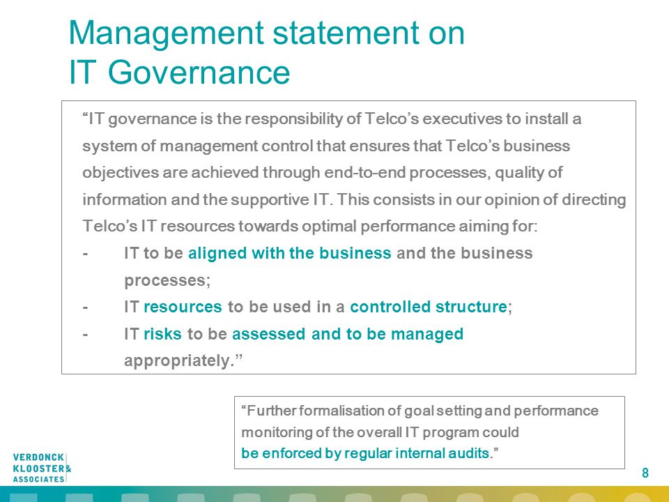 """8 Management statement on IT Governance """"IT governance is the responsibility of Telco's executives to install a system of management control that ensu"""