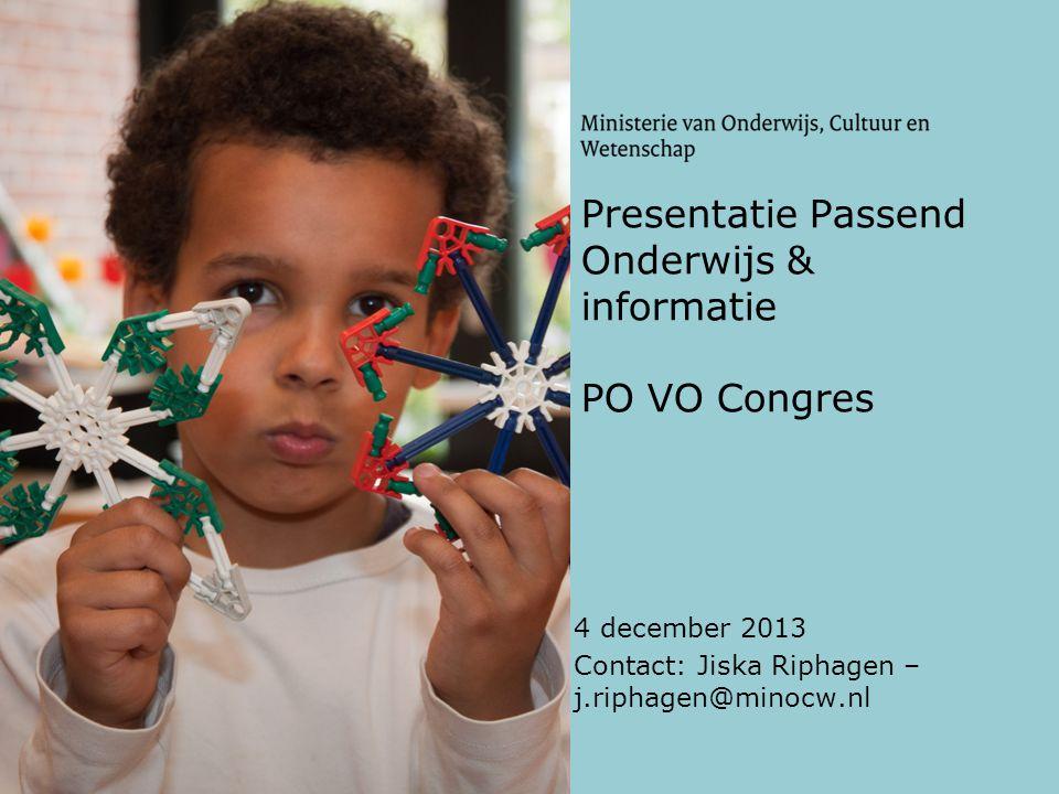 Presentatie Passend Onderwijs & informatie PO VO Congres 4 december 2013 Contact: Jiska Riphagen – j.riphagen@minocw.nl