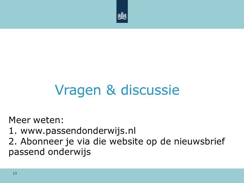 Vragen & discussie 13 Meer weten: 1. www.passendonderwijs.nl 2. Abonneer je via die website op de nieuwsbrief passend onderwijs