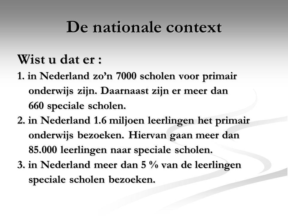 De nationale context Wist u dat er : 1. in Nederland zo'n 7000 scholen voor primair onderwijs zijn. Daarnaast zijn er meer dan onderwijs zijn. Daarnaa