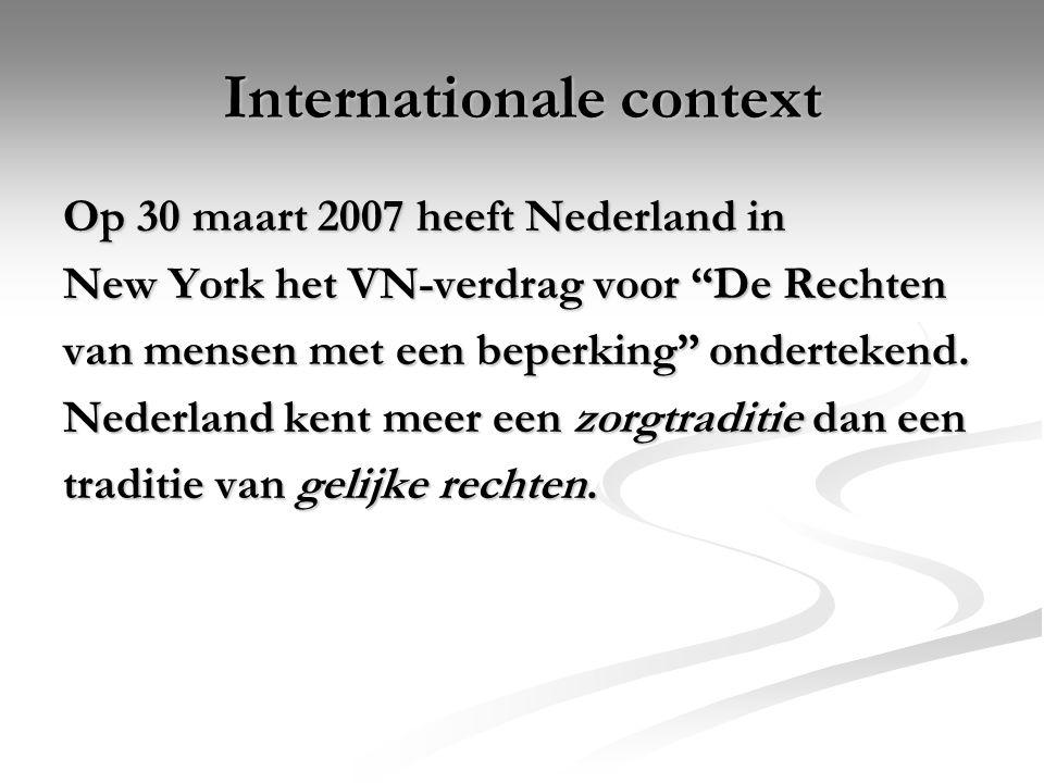 """Internationale context Op 30 maart 2007 heeft Nederland in New York het VN-verdrag voor """"De Rechten van mensen met een beperking"""" ondertekend. Nederla"""