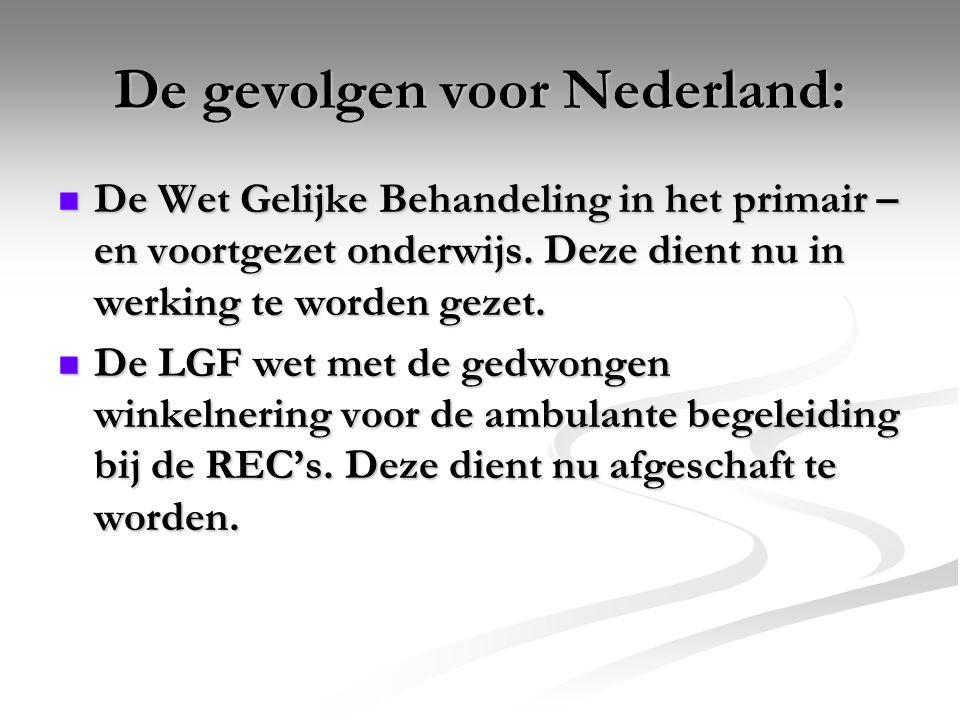 De gevolgen voor Nederland: De Wet Gelijke Behandeling in het primair – en voortgezet onderwijs. Deze dient nu in werking te worden gezet. De Wet Geli