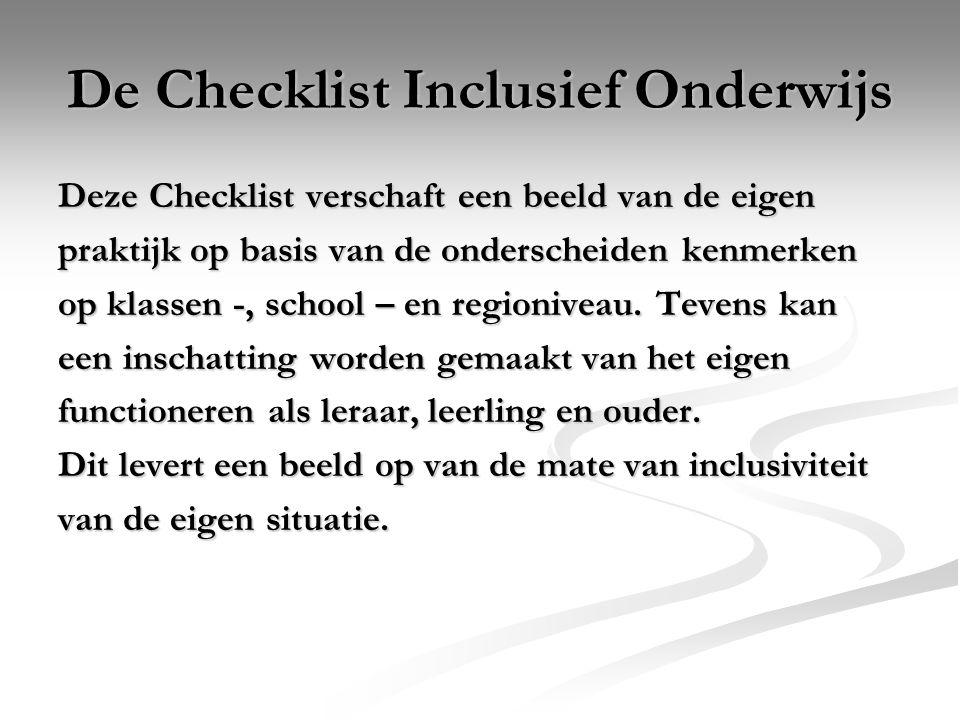 De Checklist Inclusief Onderwijs Deze Checklist verschaft een beeld van de eigen praktijk op basis van de onderscheiden kenmerken op klassen -, school