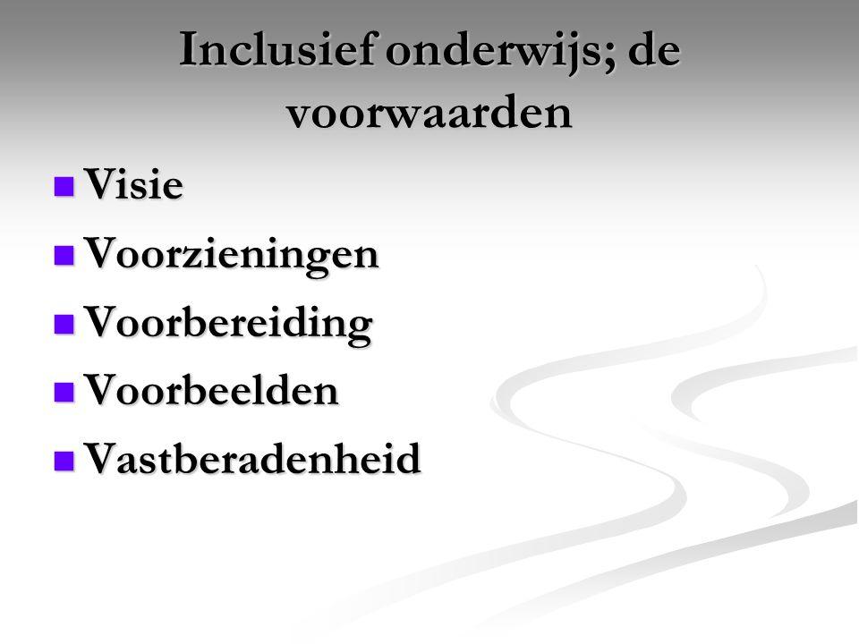 Inclusief onderwijs; de voorwaarden Visie Visie Voorzieningen Voorzieningen Voorbereiding Voorbereiding Voorbeelden Voorbeelden Vastberadenheid Vastbe
