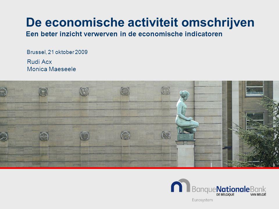 De economische activiteit omschrijven Een beter inzicht verwerven in de economische indicatoren Rudi Acx Monica Maeseele Brussel, 21 oktober 2009