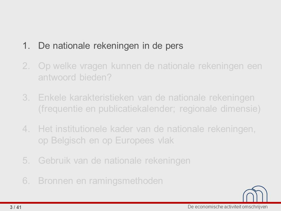 De economische activiteit omschrijven 3 / 41 1.De nationale rekeningen in de pers 2.Op welke vragen kunnen de nationale rekeningen een antwoord bieden.