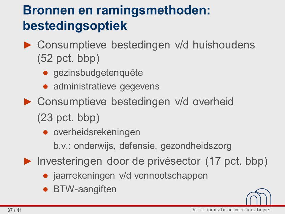 De economische activiteit omschrijven 37 / 41 Bronnen en ramingsmethoden: bestedingsoptiek ► Consumptieve bestedingen v/d huishoudens (52 pct.