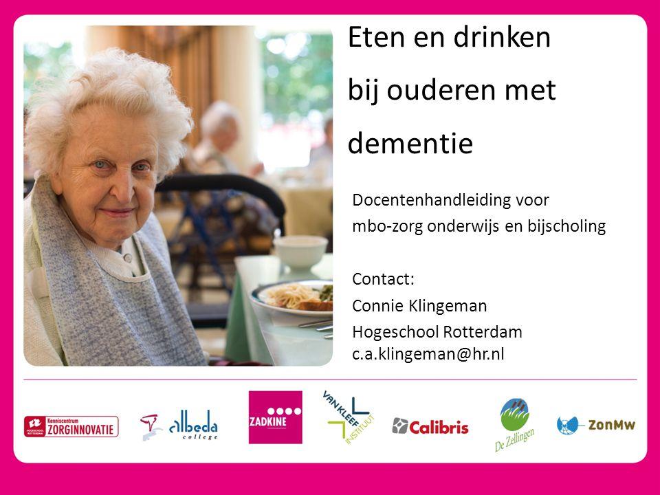 Eten en drinken bij ouderen met dementie Docentenhandleiding voor mbo-zorg onderwijs en bijscholing Contact: Connie Klingeman Hogeschool Rotterdam c.a