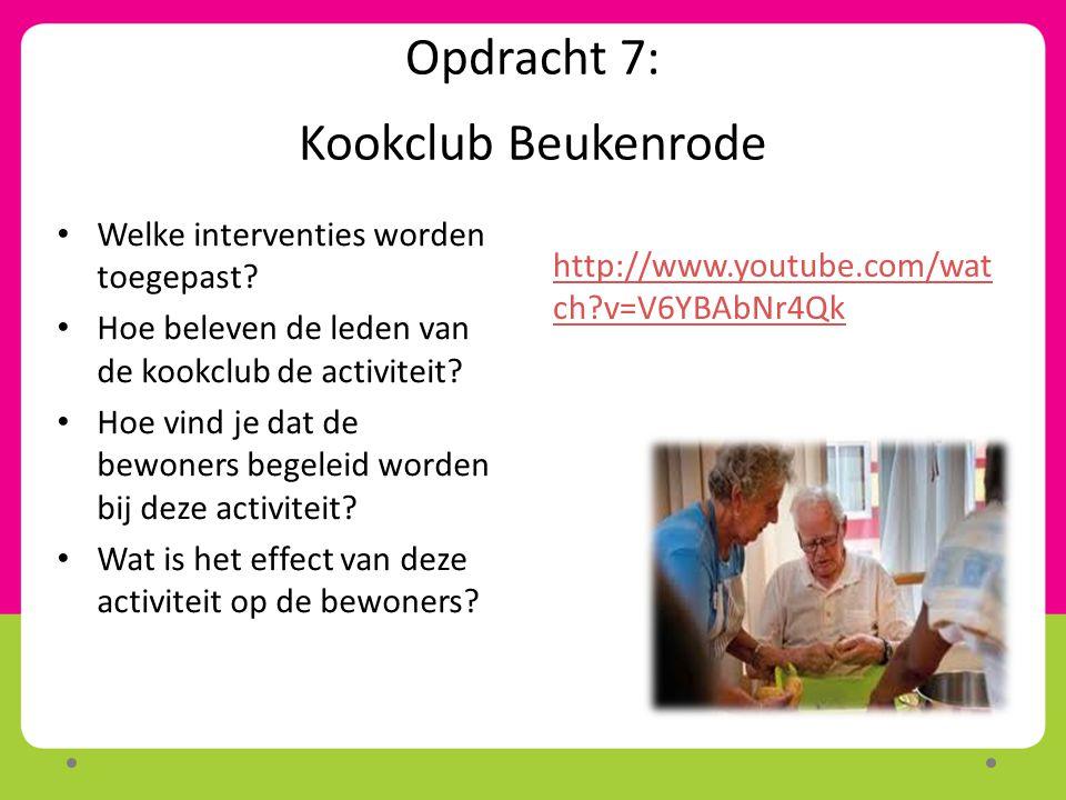 Opdracht 7: Kookclub Beukenrode http://www.youtube.com/wat ch?v=V6YBAbNr4Qk Welke interventies worden toegepast? Hoe beleven de leden van de kookclub