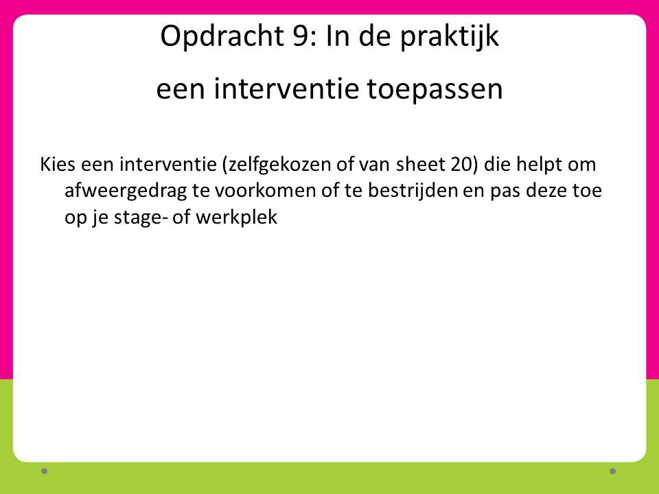 Opdracht 9: In de praktijk een interventie toepassen Kies een interventie (zelfgekozen of van sheet 20) die helpt om afweergedrag te voorkomen of te b