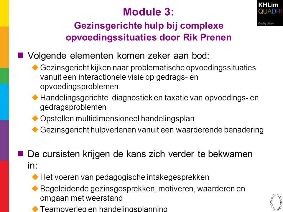 Module 3: Gezinsgerichte hulp bij complexe opvoedingssituaties door Rik Prenen Volgende elementen komen zeker aan bod:  Gezinsgericht kijken naar problematische opvoedingssituaties vanuit een interactionele visie op gedrags- en opvoedingsproblemen.