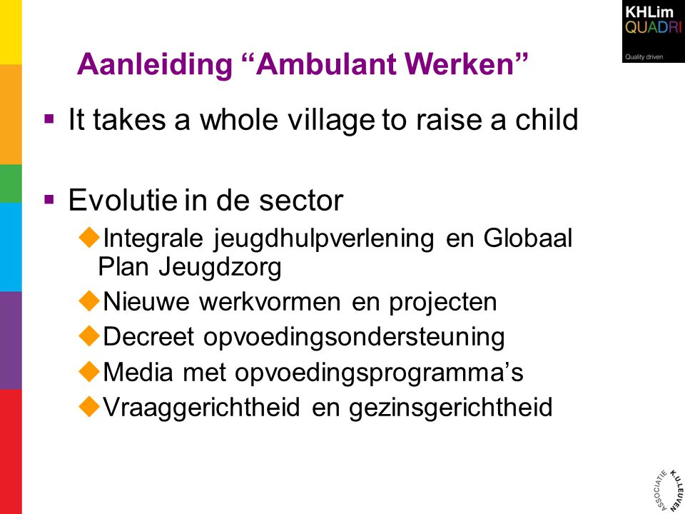 "Aanleiding ""Ambulant Werken""  It takes a whole village to raise a child  Evolutie in de sector  Integrale jeugdhulpverlening en Globaal Plan Jeugdz"