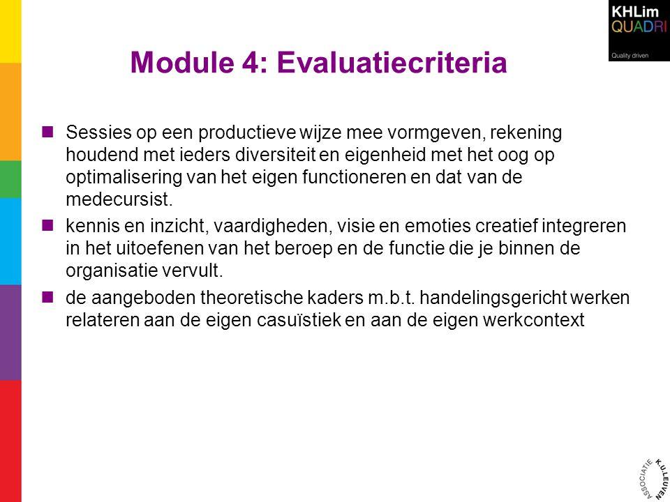 Module 4: Evaluatiecriteria Sessies op een productieve wijze mee vormgeven, rekening houdend met ieders diversiteit en eigenheid met het oog op optimalisering van het eigen functioneren en dat van de medecursist.
