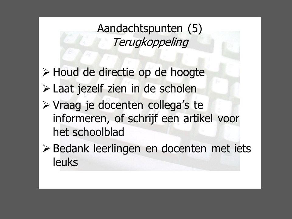 Aandachtspunten (5) Terugkoppeling  Houd de directie op de hoogte  Laat jezelf zien in de scholen  Vraag je docenten collega's te informeren, of schrijf een artikel voor het schoolblad  Bedank leerlingen en docenten met iets leuks