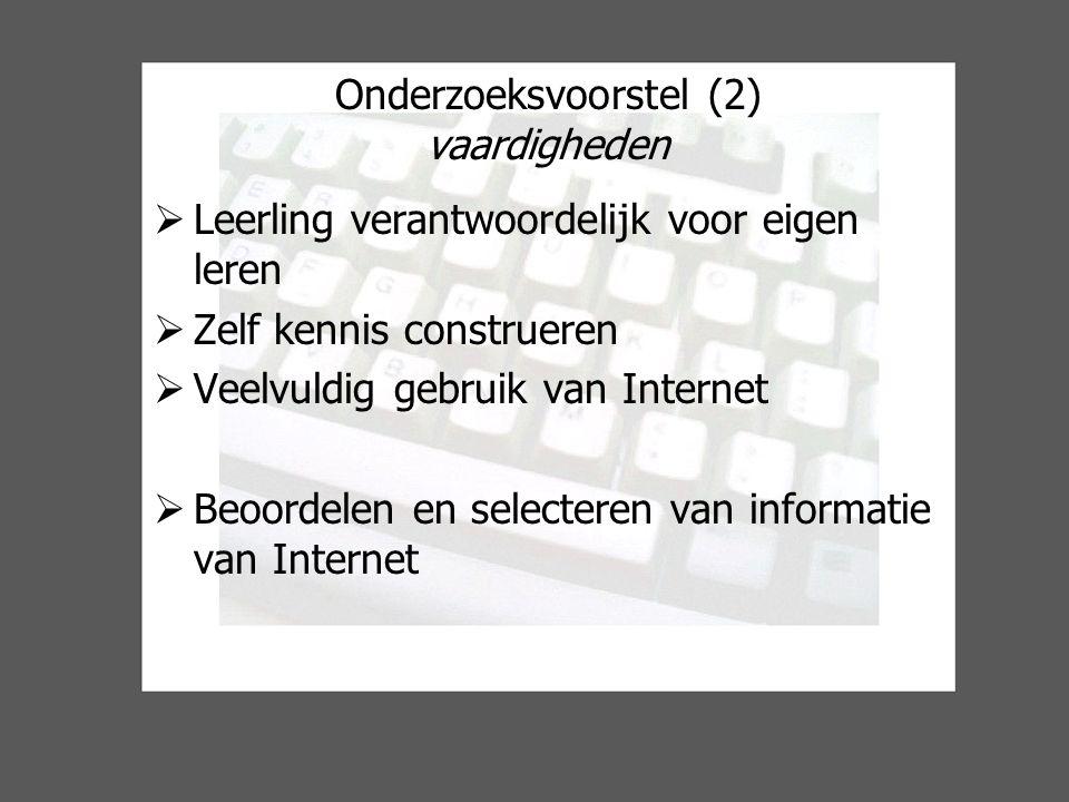 Onderzoeksvoorstel (2) vaardigheden  Leerling verantwoordelijk voor eigen leren  Zelf kennis construeren  Veelvuldig gebruik van Internet  Beoordelen en selecteren van informatie van Internet