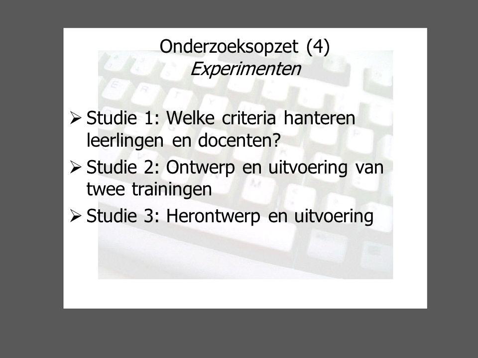Onderzoeksopzet (4) Experimenten  Studie 1: Welke criteria hanteren leerlingen en docenten.