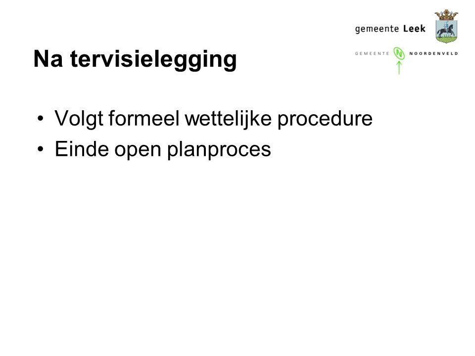 Na tervisielegging Volgt formeel wettelijke procedure Einde open planproces