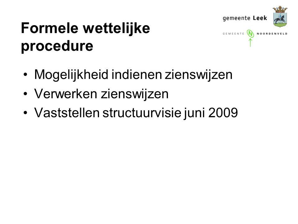 Formele wettelijke procedure Mogelijkheid indienen zienswijzen Verwerken zienswijzen Vaststellen structuurvisie juni 2009