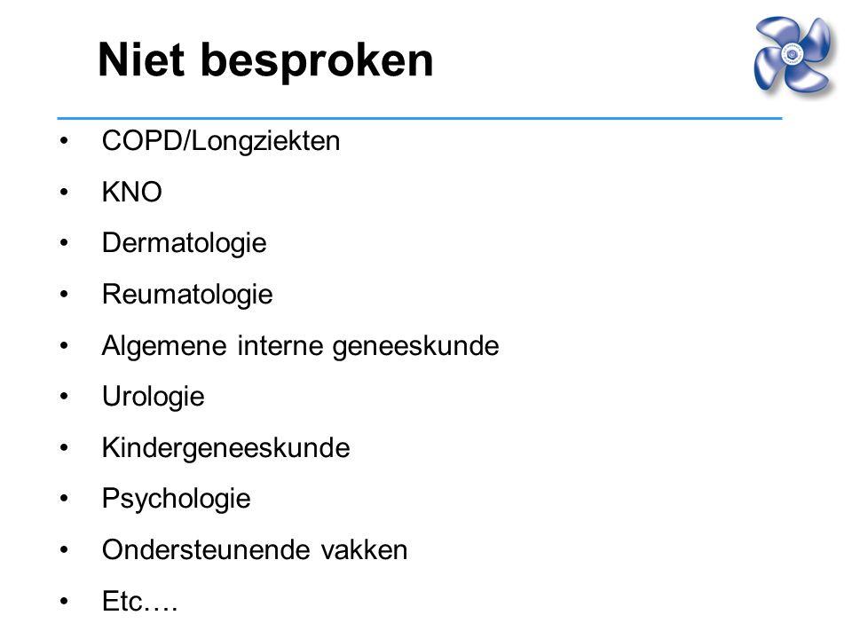 COPD/Longziekten KNO Dermatologie Reumatologie Algemene interne geneeskunde Urologie Kindergeneeskunde Psychologie Ondersteunende vakken Etc…. Niet be
