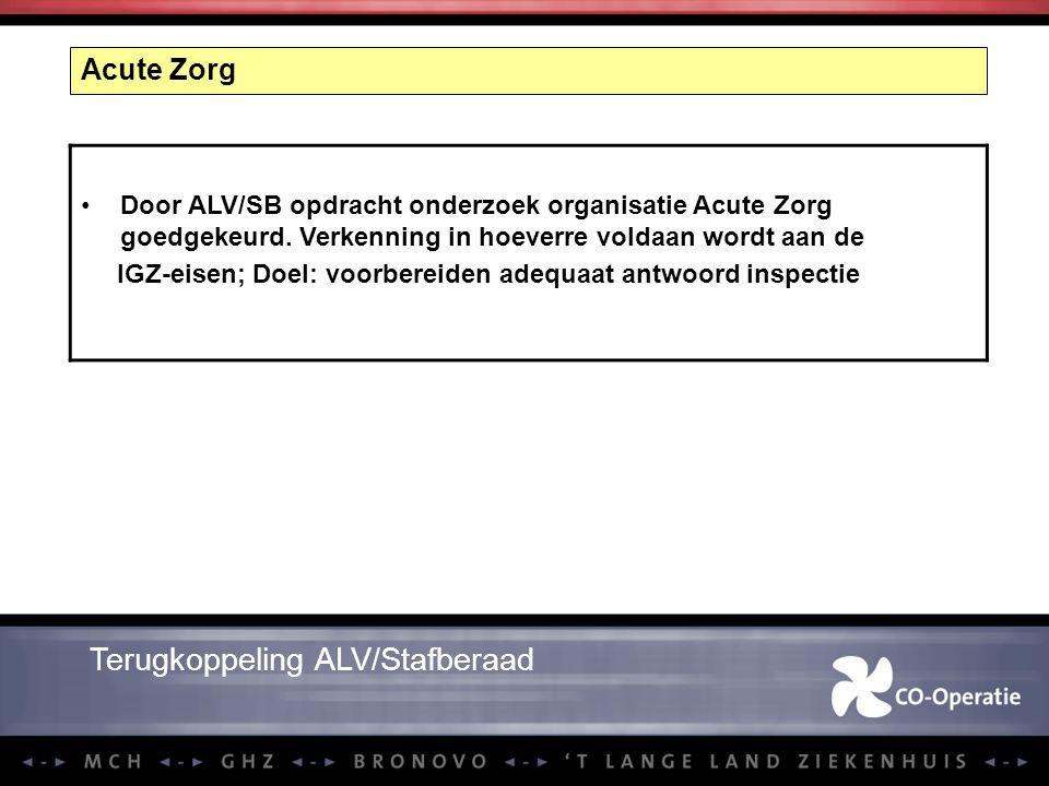 Acute Zorg Door ALV/SB opdracht onderzoek organisatie Acute Zorg goedgekeurd. Verkenning in hoeverre voldaan wordt aan de IGZ-eisen; Doel: voorbereide