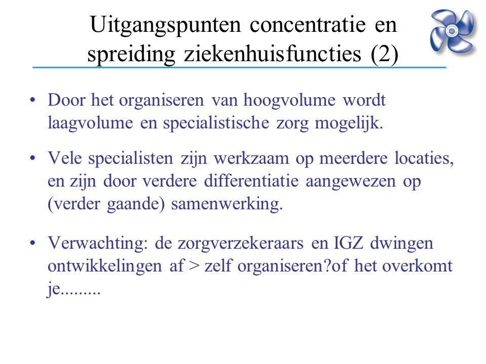 frontoffice Uitgangspunten concentratie en spreiding ziekenhuisfuncties (2) Door het organiseren van hoogvolume wordt laagvolume en specialistische zo