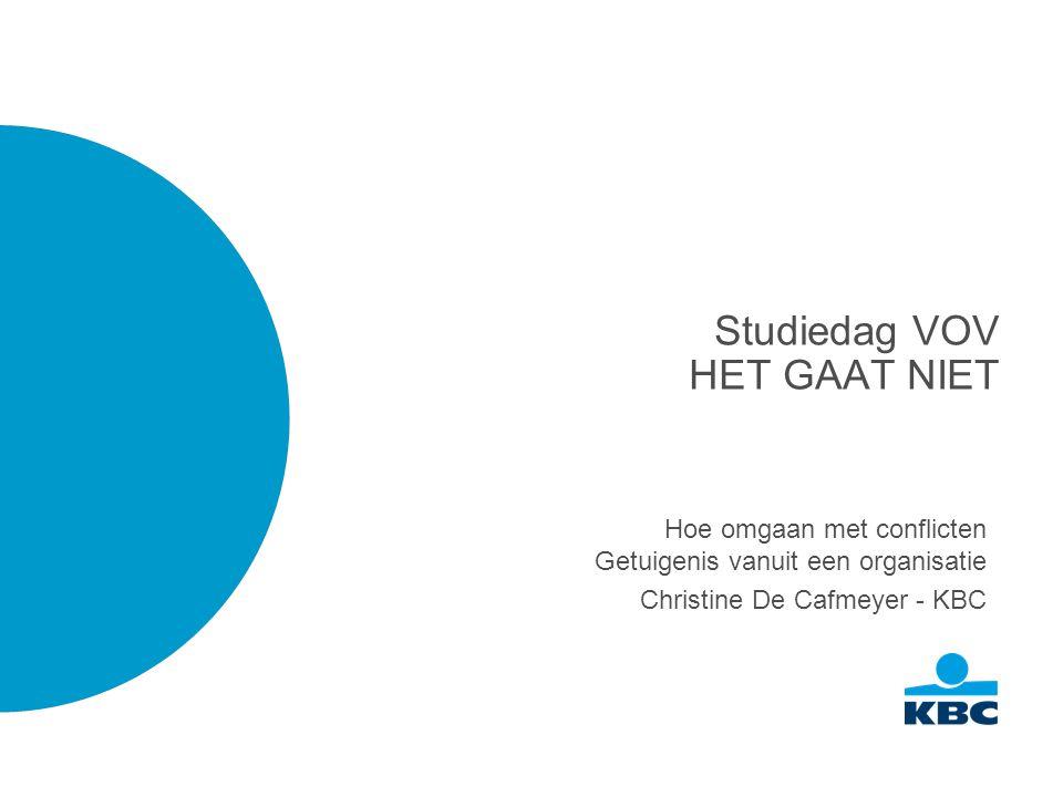 Studiedag VOV HET GAAT NIET Hoe omgaan met conflicten Getuigenis vanuit een organisatie Christine De Cafmeyer - KBC