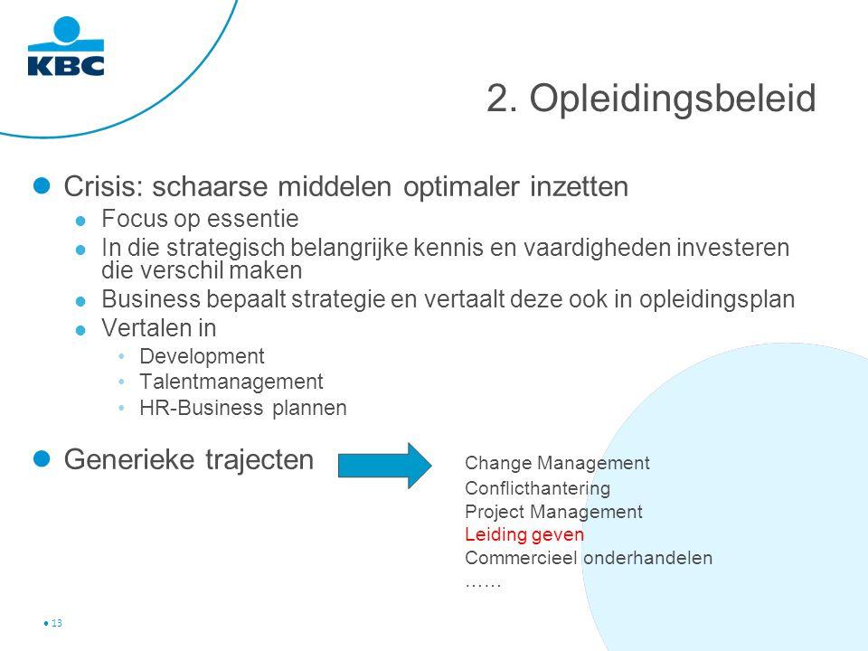 13 2. Opleidingsbeleid Crisis: schaarse middelen optimaler inzetten Focus op essentie In die strategisch belangrijke kennis en vaardigheden investeren