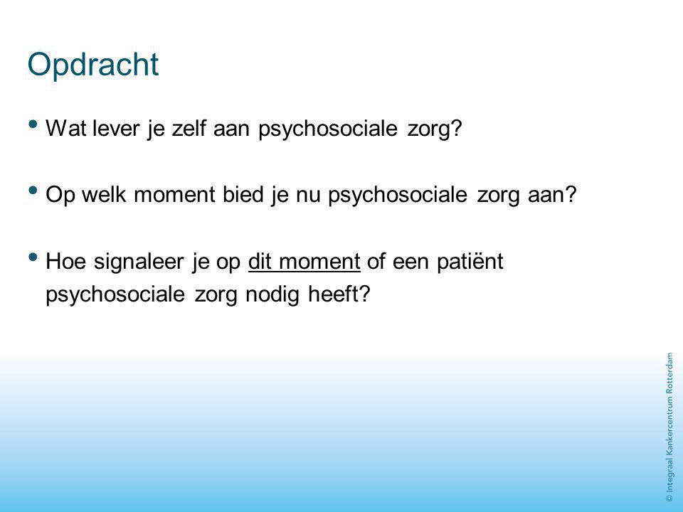 Opdracht Wat lever je zelf aan psychosociale zorg? Op welk moment bied je nu psychosociale zorg aan? Hoe signaleer je op dit moment of een patiënt psy