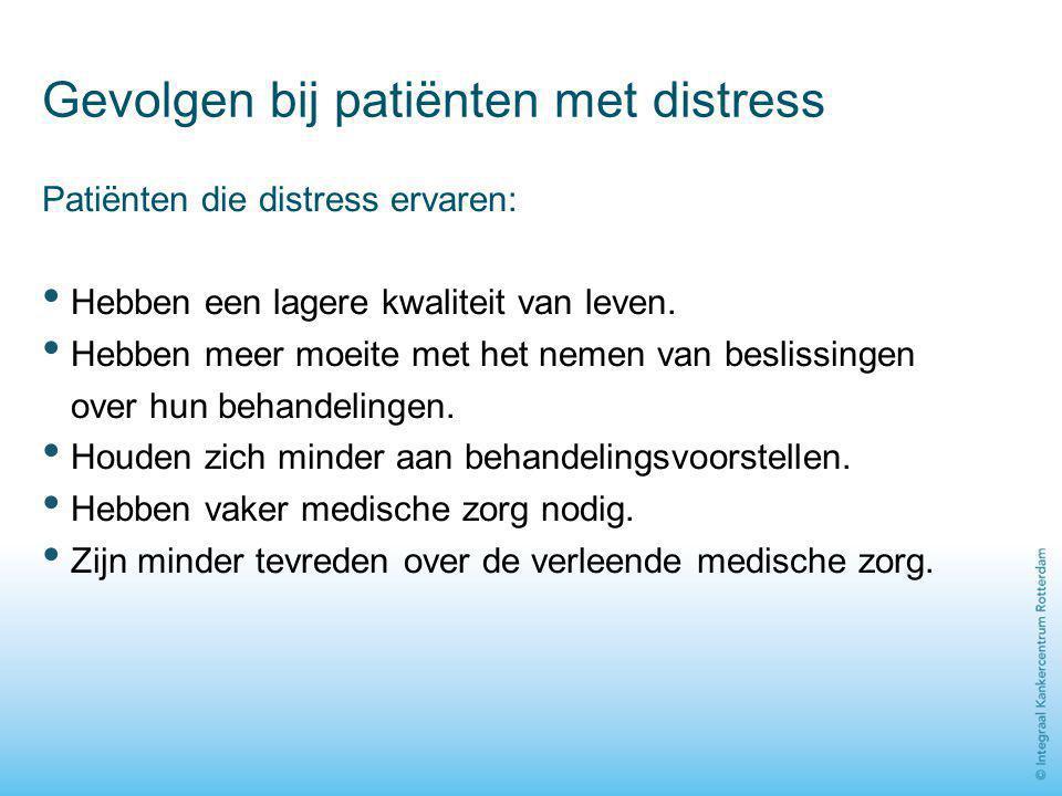 Gevolgen bij patiënten met distress Patiënten die distress ervaren: Hebben een lagere kwaliteit van leven. Hebben meer moeite met het nemen van beslis