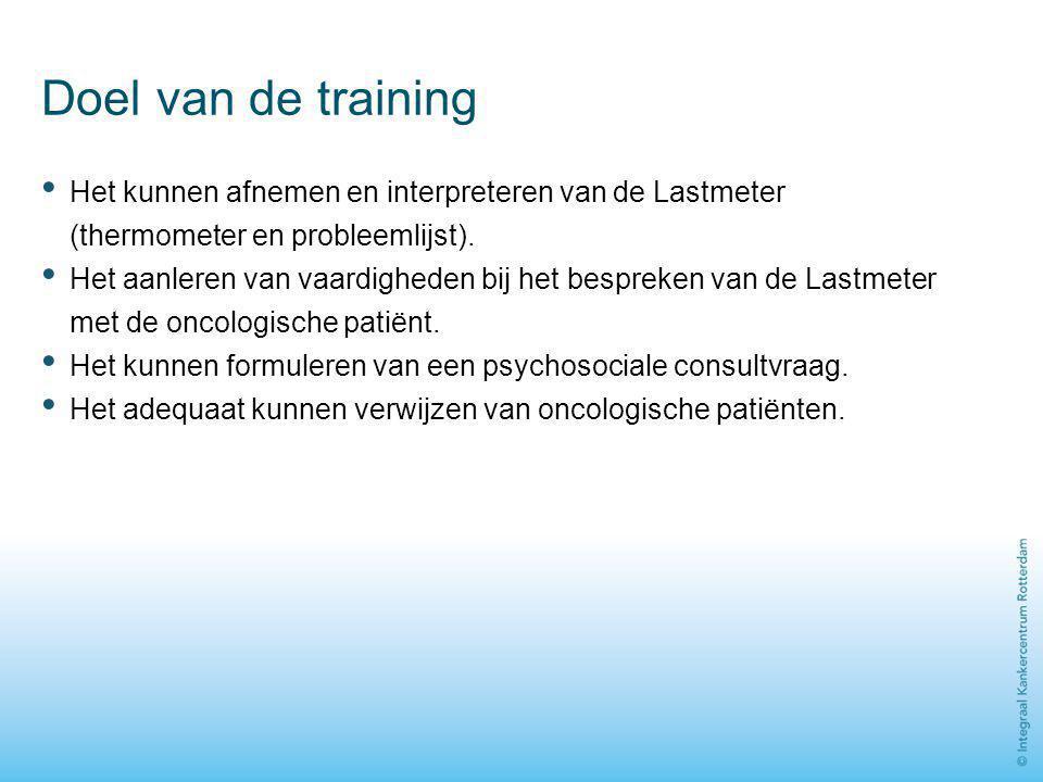 Doel van de training Het kunnen afnemen en interpreteren van de Lastmeter (thermometer en probleemlijst). Het aanleren van vaardigheden bij het bespre