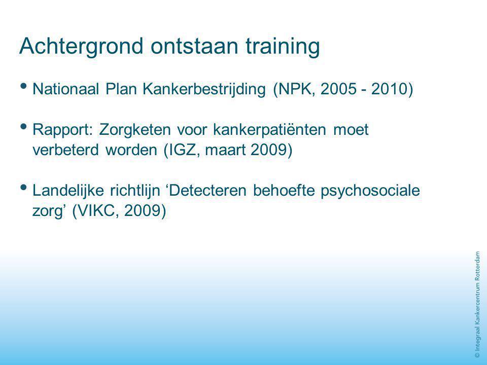 Achtergrond ontstaan training Nationaal Plan Kankerbestrijding (NPK, 2005 - 2010) Rapport: Zorgketen voor kankerpatiënten moet verbeterd worden (IGZ,