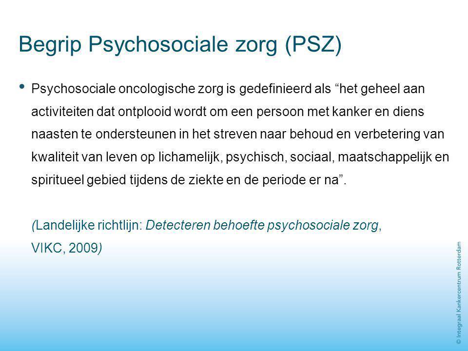 """Begrip Psychosociale zorg (PSZ) Psychosociale oncologische zorg is gedefinieerd als """"het geheel aan activiteiten dat ontplooid wordt om een persoon me"""