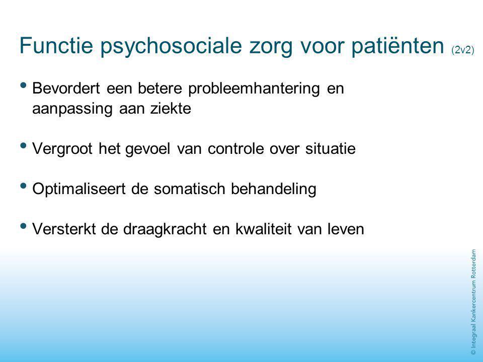 Functie psychosociale zorg voor patiënten (2v2) Bevordert een betere probleemhantering en aanpassing aan ziekte Vergroot het gevoel van controle over