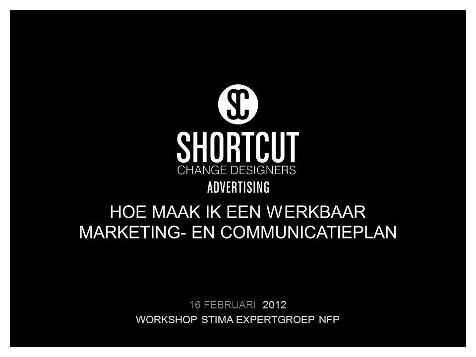 AGENDA Even voorstellen: Mieke Schevelenbos: BIVV WWF, BND, Shortcut – Change Designers Doelstelling workshop/rode draad: ➥ Hoe een marketing- en communicatieplan opstellen ➥ voor een NFP-organisatie ➥ dat indirect gebruikt kan worden om de organisatie te helpen financieren.