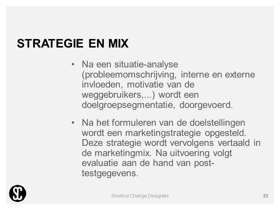 STRATEGIE EN MIX Na een situatie-analyse (probleemomschrijving, interne en externe invloeden, motivatie van de weggebruikers,...) wordt een doelgroeps