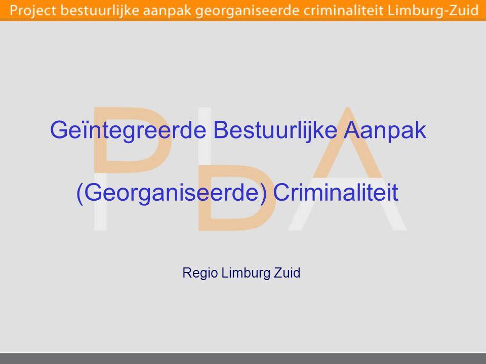 Regio Limburg Zuid Geïntegreerde Bestuurlijke Aanpak (Georganiseerde) Criminaliteit
