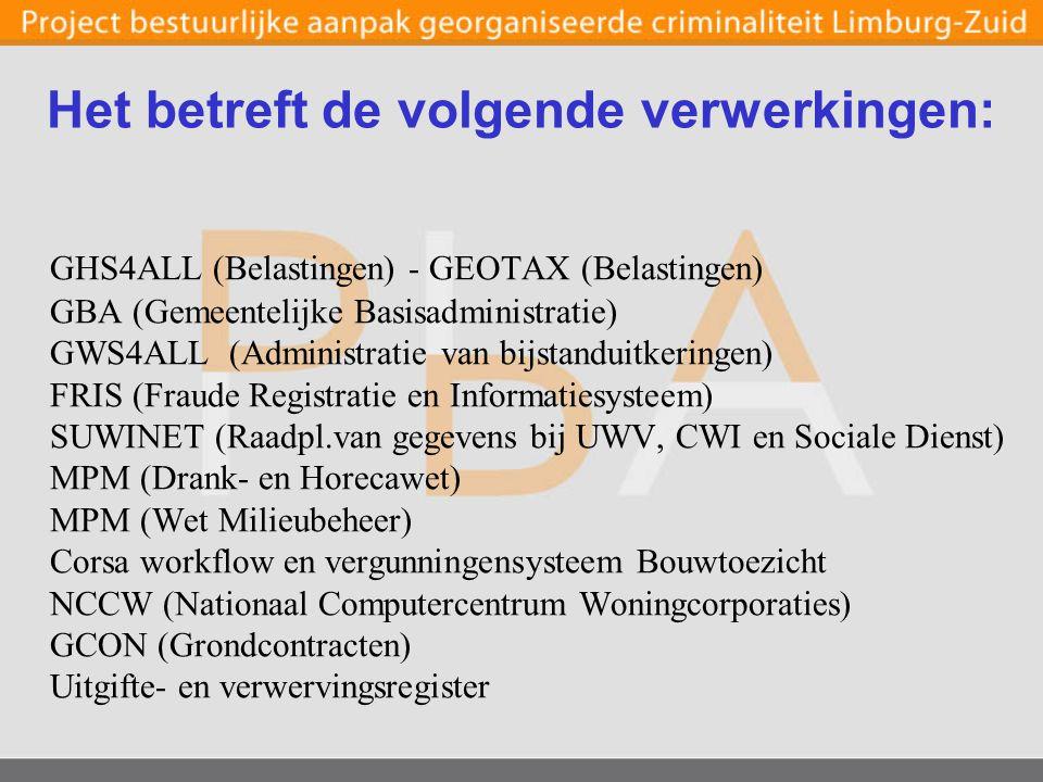 Het betreft de volgende verwerkingen: GHS4ALL (Belastingen) - GEOTAX (Belastingen) GBA (Gemeentelijke Basisadministratie) GWS4ALL (Administratie van bijstanduitkeringen) FRIS (Fraude Registratie en Informatiesysteem) SUWINET (Raadpl.van gegevens bij UWV, CWI en Sociale Dienst) MPM (Drank- en Horecawet) MPM (Wet Milieubeheer) Corsa workflow en vergunningensysteem Bouwtoezicht NCCW (Nationaal Computercentrum Woningcorporaties) GCON (Grondcontracten) Uitgifte- en verwervingsregister