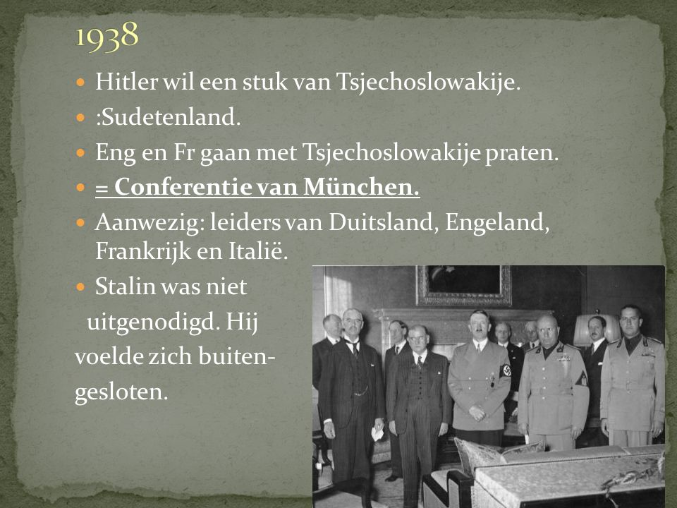 Hitler wil een stuk van Tsjechoslowakije.:Sudetenland.