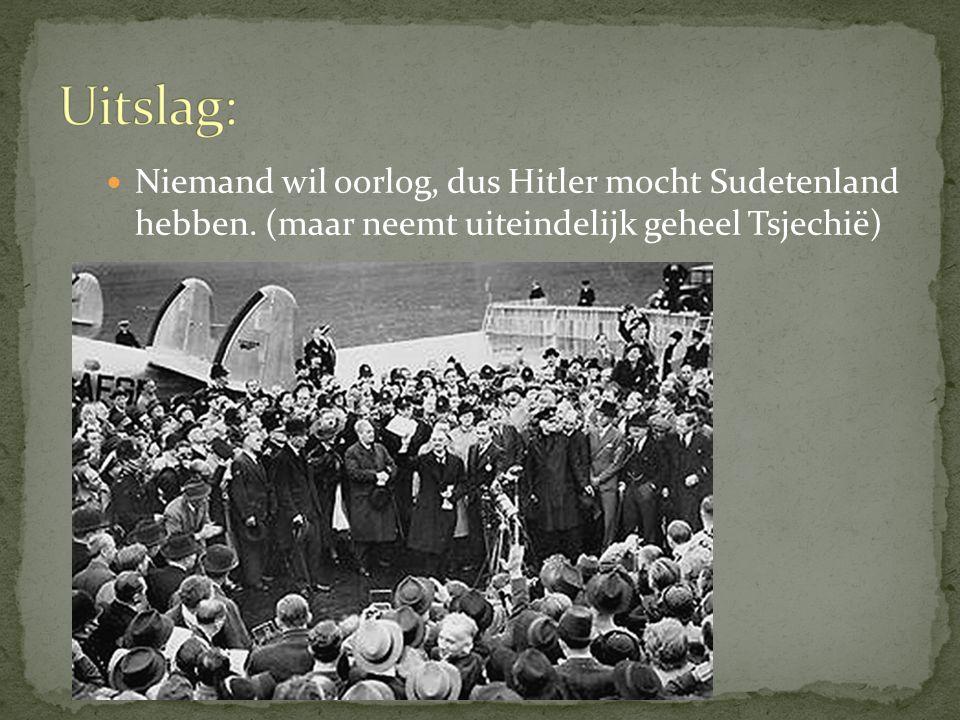 Niemand wil oorlog, dus Hitler mocht Sudetenland hebben. (maar neemt uiteindelijk geheel Tsjechië)
