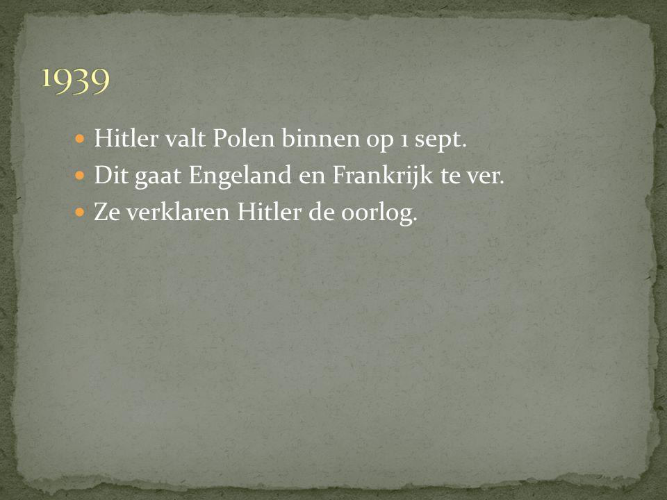 Hitler valt Polen binnen op 1 sept.Dit gaat Engeland en Frankrijk te ver.