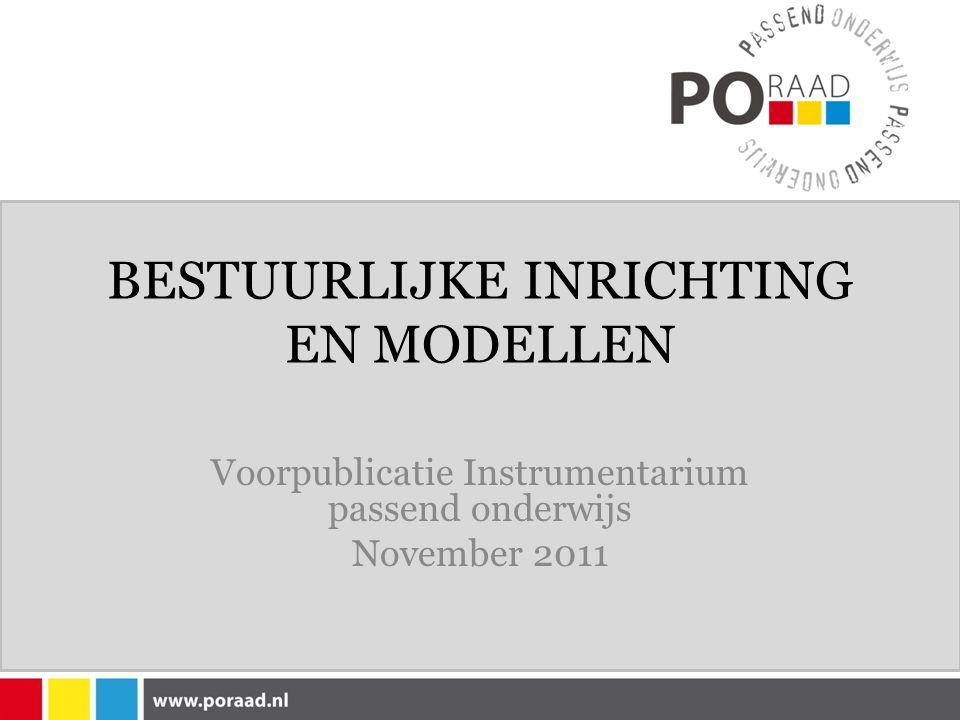 BESTUURLIJKE INRICHTING EN MODELLEN Voorpublicatie Instrumentarium passend onderwijs November 2011