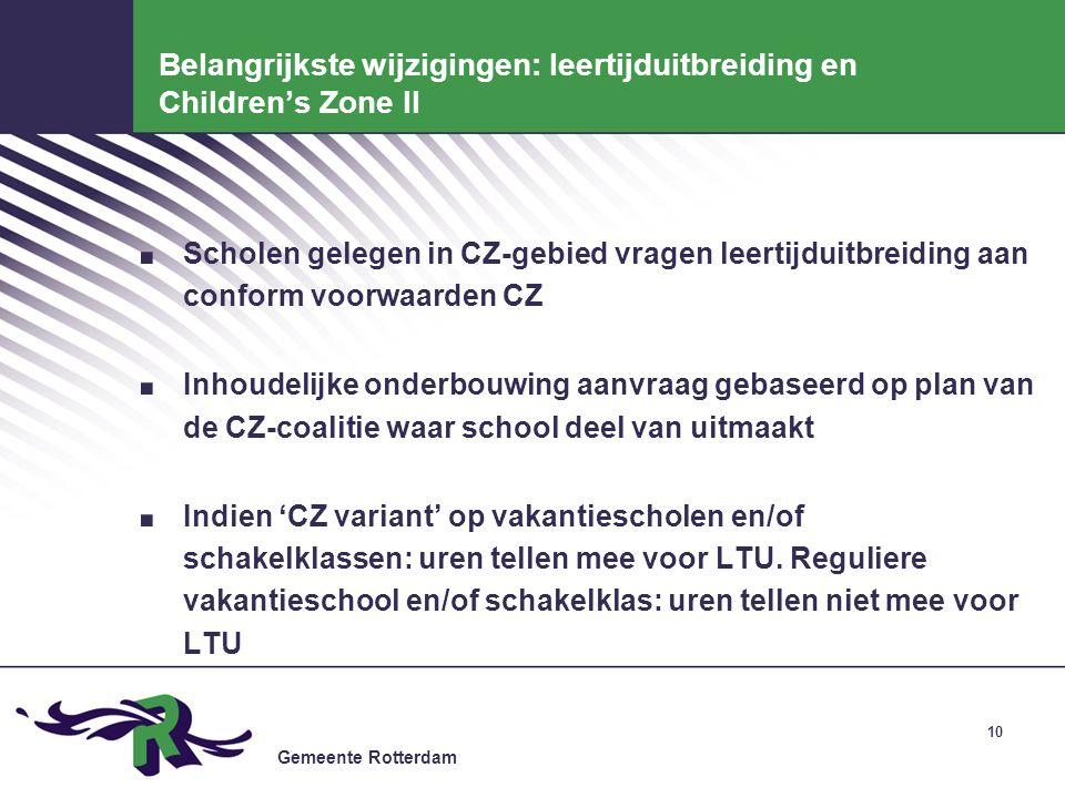 Gemeente Rotterdam 10 Belangrijkste wijzigingen: leertijduitbreiding en Children's Zone II. Scholen gelegen in CZ-gebied vragen leertijduitbreiding aa